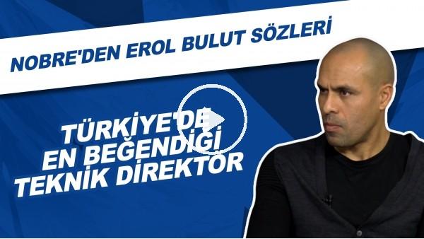 'Nobre'nin Türkiye'de En Beğendiği Teknik Direktör |  Erol Bulut Sözleri