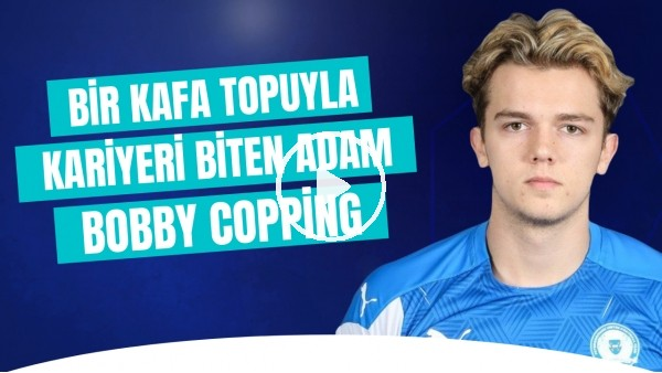 'Bir Kafa Topuyla Kariyeri Biten Futbolcu: Bobby Copping