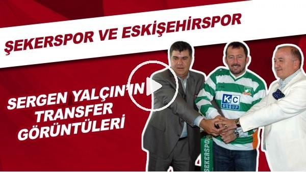 'Sergen Yalçın'ın Transfer Görüntüleri | Şekerspor Ve Eskişehirspor