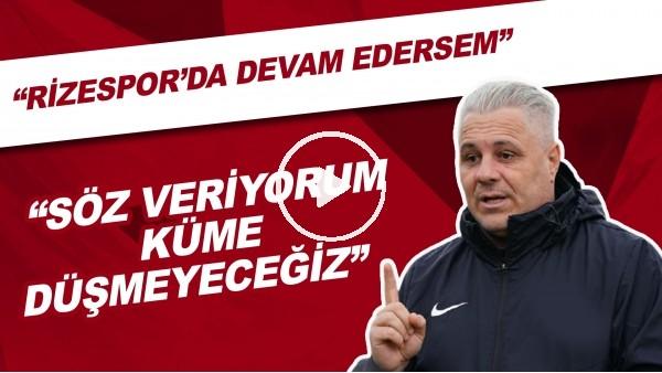 """'Marius Sumudica: """"Rizespor'da Devam Edersem Söz Veriyorum Küme Düşmeyeceğiz"""""""