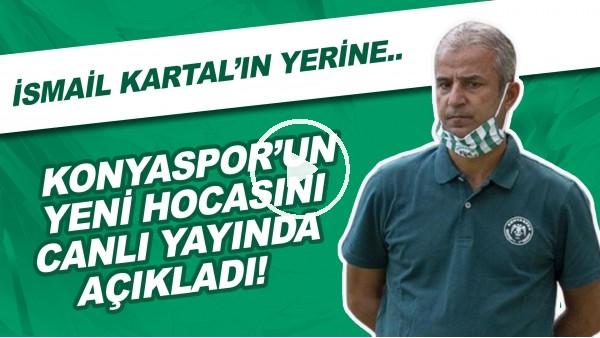'Konyaspor'un Yeni Hocasını Canlı Yayında Açıkladı! İsmail Kartal'ın Yerine..