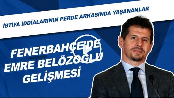 'Fenerbahçe'de Emre Belözoğlu gelişmesi | İstifa iddialarının perde arkasında yaşaşanlar!