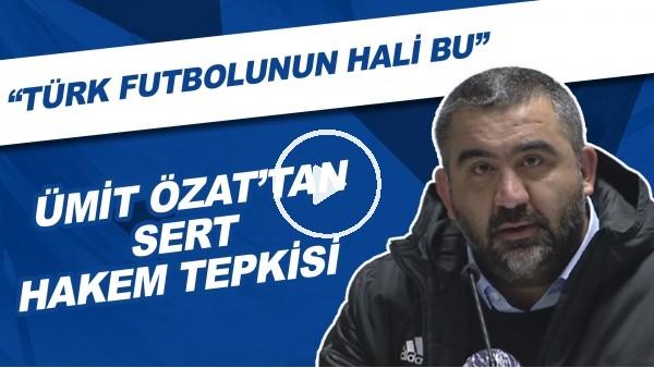 """'Ümit Özat'tan sert hakem tepkisi! """"Türk futbolunun hali bu"""""""