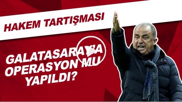 'Galatasaray'a operasyon mu yapıldı? | Hakem tartışması