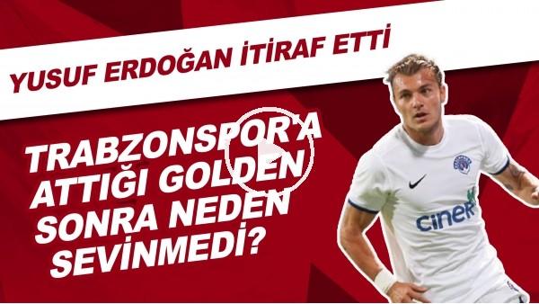 'Trabzonspor'a attığı golden sonra neden sevinmedi? Yusuf Erdoğan itiraf etti