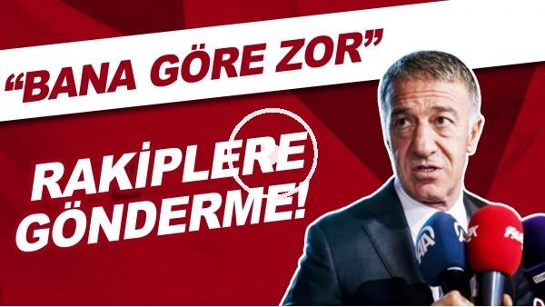 """'Ahmet Ağaoğlu'ndan rakiplere gönderme: """"Bana göre zor"""""""