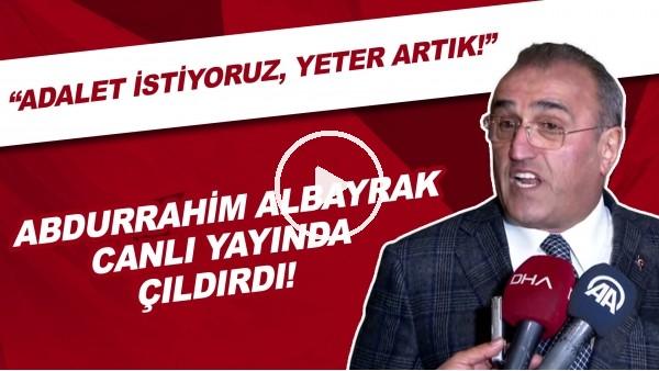 """'Abdurrahim Albayrak Caanlı Yayında Çıldırdı! """"Adalet İstiyoruz, Yeter Artık!"""""""
