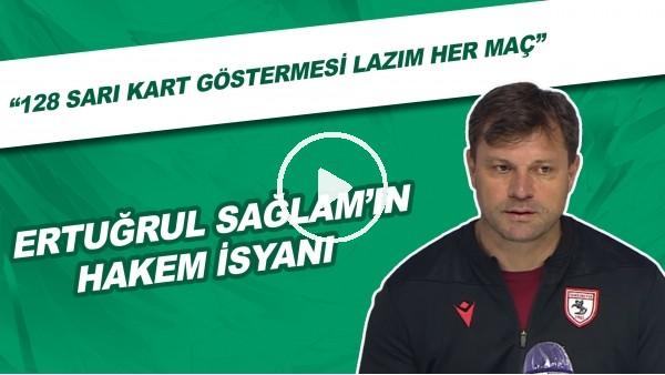 """Ertuğrul Sağlam'ın hakem isyanı! """"128 tane sarı kart göstermesi lazım her maç"""""""