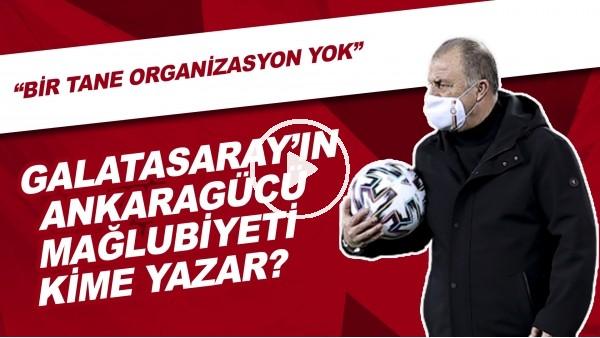 'Galatasaray'ın Ankaragücü mağlubiyeti kime yazar?