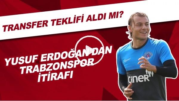 'Yusuf Erdoğan'dan Trabzonspor itirafi! Transfer teklifi aldı mı?