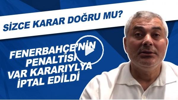 'Fenerbahçe'nin Penaltısı VAR kararıyla iptal Edildi | Sizce Karar Doğru Mu?