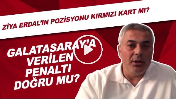 'Galatasaray'a verilen penaltı doğru mu? | Ziya Erdal'ın pozisyonu kırmızı kart mı?