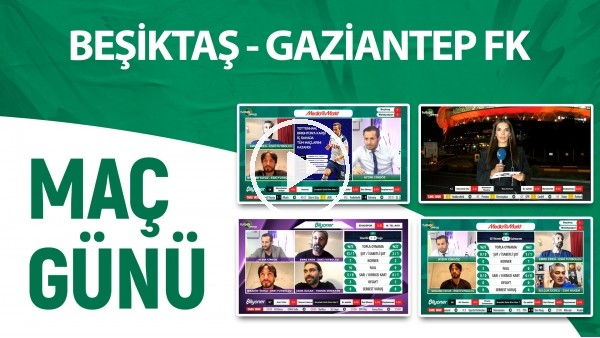 'Maç Günü | Beşiktaş - Gaziantep FK