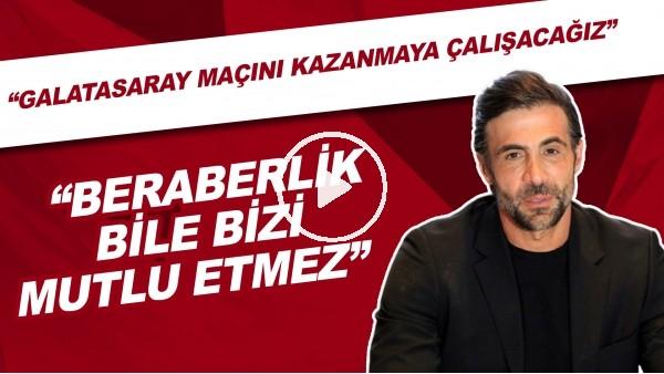 """'Ömer Erdoğan: """"Galatasaray maçını kazanmaya çalışacağız, beraberlik bile bizi mutlu etmez"""""""