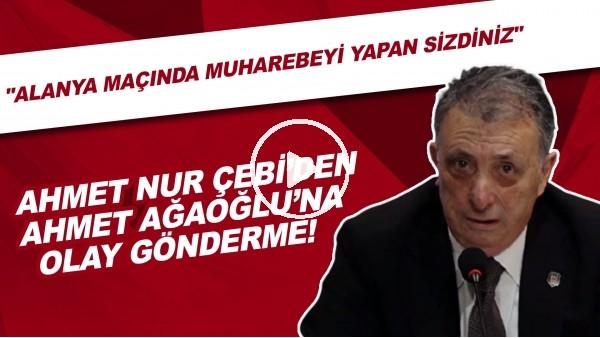 """'Ahmet Nur Çebi'den Ahmet Ağaoğlu'na olay gönderme! """"Alanya maçında muharebeyi yapan sizdiniz."""""""
