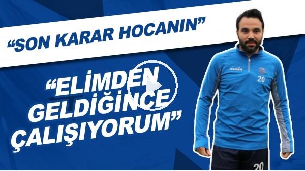 """'Volkan Şen: """"Elimden geldiğince çalışıyorum, son karar hocanın"""""""