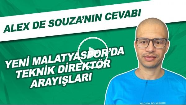 'Yeni Malatyaspor'da teknik direktör arayışları | Alex de Souza'nın cevabı