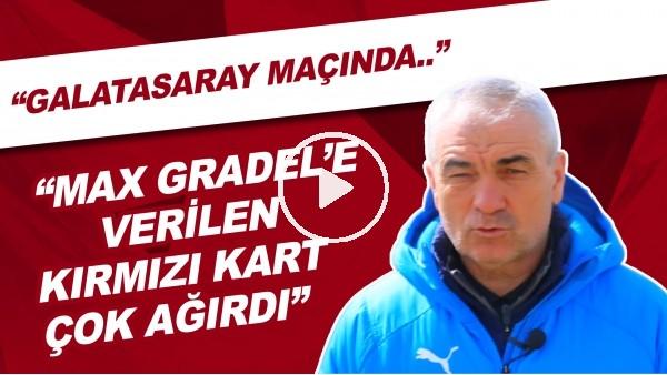"""'Rıza Çalımbay: """"Galatasaray maçında Max Gradel'e verilen kırmızı kart çok ağırdı"""""""