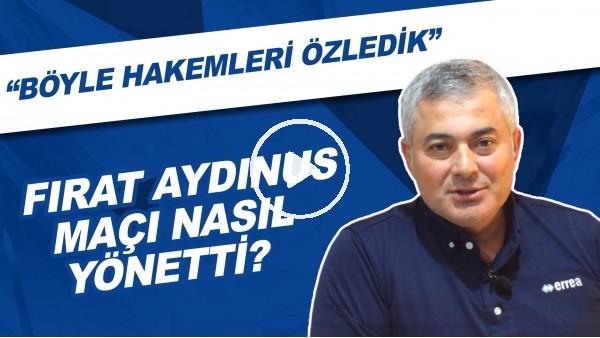 """'Sizce Fırat Aydınus, Konyaspor - Fenerbahçe maçını nasıl yönetti?  """"Böyle hakemleri özledik"""""""