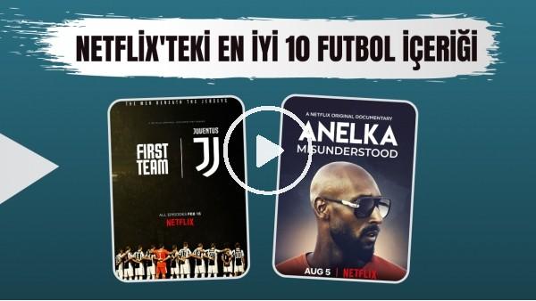Netflix'te izleyebileceğiniz en iyi 10 futbol içeriği