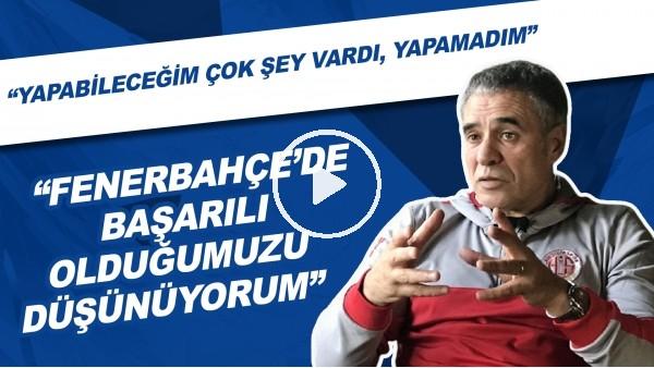 """'Ersun Yanal: """"Fenerbahçe'de Başarılı Olduğumuzu Düşünüyorum"""""""