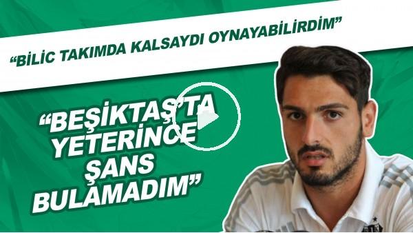 """'Günay Güvenç: """"Beşiktaş'ta Yeterince Şans Bulamadım. Bilic Takımda Kalsaydı Oynabilirdim"""""""