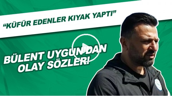 """'Bülent Uygun'dan olay sözler! """"Küfür edenler kıyak yaptı"""""""