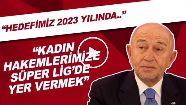 """'Nihat Özdemir: """"Hedefimiz 2023 yılında kadın hakemlerimize Süper Lig'de yer vermek"""""""