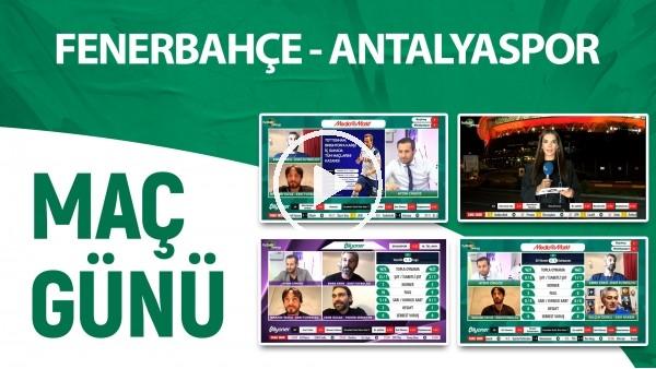 'Maç Günü | Fenerbahçe - Antalyaspor