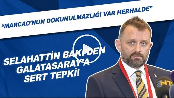 """'Selahattin Baki'den Galatasaray'a sert tepki! """"Marcao'nun dokunulmazlığı var herhalde"""""""