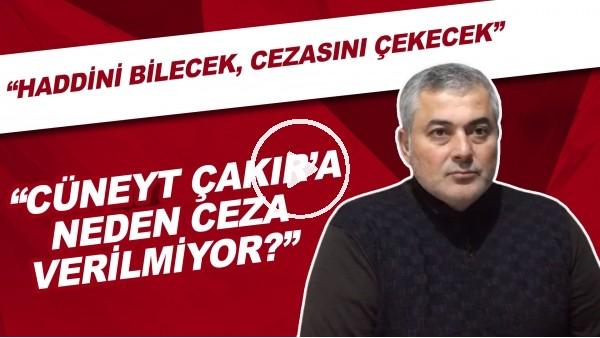 """'Selçuk Dereli: """"MHK, Cüneyt Çakır'a neden ceza vermiyor? Haddini bilecek, cezasını çekecek."""""""