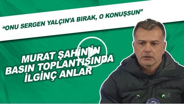 """'Murat Şahin'in basın toplantısında ilginç anlar! """"Onu Sergen Yalçın'a bırak, o konuşsun"""""""