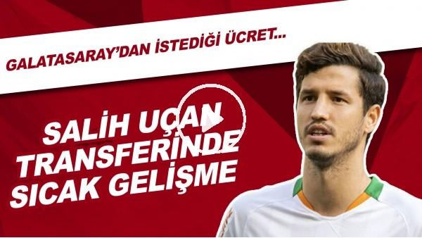 'Salih Uçan Transferinde Sıcak Gelişme | Galatasaray'dan İstediği Ücret...