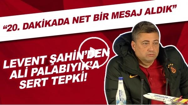 """'Levent Şahin'den Ali Palabıyık'a sert tepki! """"20. dakikada net bir mesaj aldık"""""""