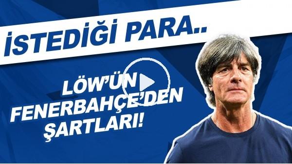 'Löw'ün Fenerbahçe'den şartları! İstediği para...