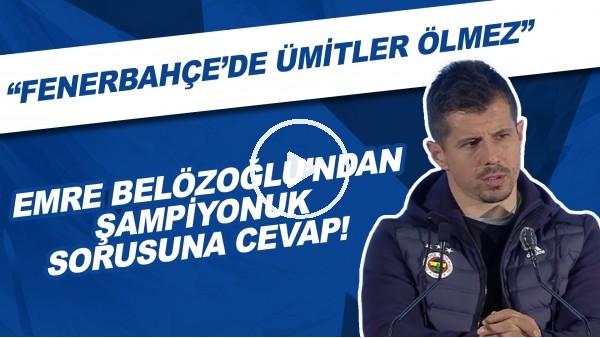 """'Emre Belözoğlu'ndan şampiyonluk sorusuna cevap! """"Fenerbahçe'de ümitler ölmez"""""""