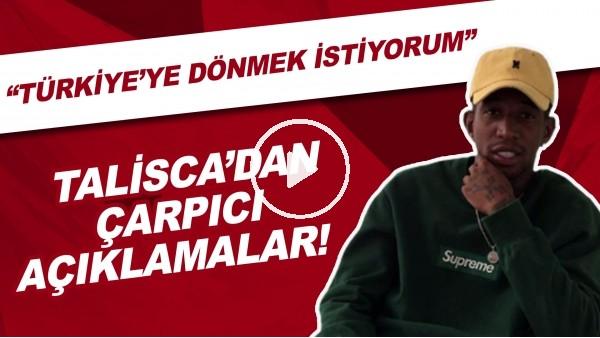 """'Talisca'dan çarpıcı açıklamalar! """"Türkiye'ye dönmek istiyorum"""""""