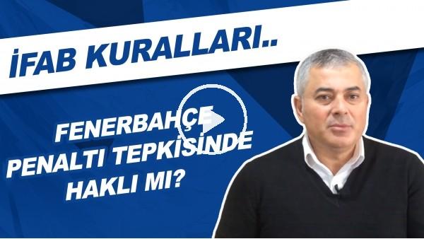 'Fenerbahçe penaltı tepkisinde haklı mı? | IFAB kuralları..