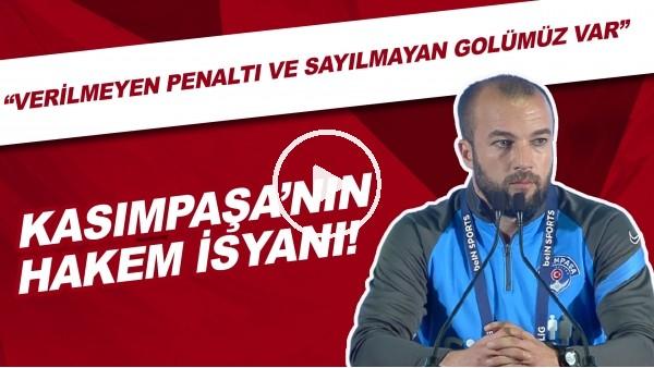 """'Kasımpaşa'nın hakem isyanı! """"Verilmeyen penaltı ve sayılmayan golümüz var."""""""