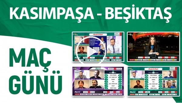 'Maç Günü | Kasımpaşa - Beşiktaş