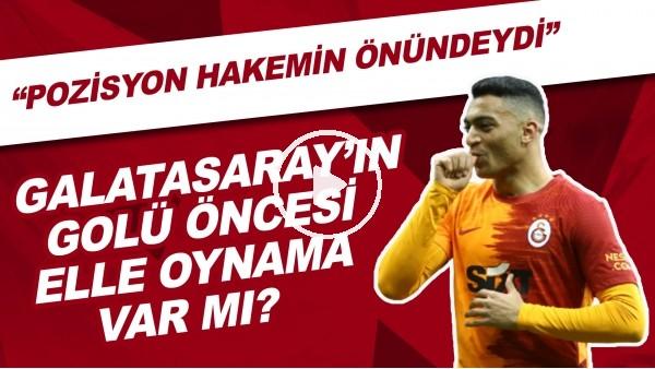 """'Galatasaray'ın iptal edilen golü öncesi elle oynama var mı? """"Pozisyon hakemin önündeydi..."""""""