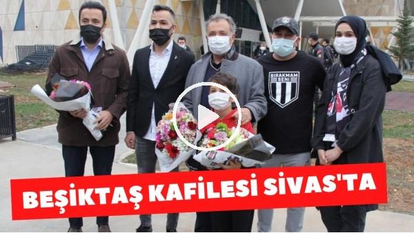 'Beşiktaş kafilesi Sivas'ta