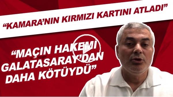 """'Selçuk Dereli: """"Maçın hakemi Galatasaray'dan daha kötüydü. Kamara'nın kırmızı kartını atladı"""""""