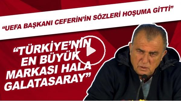 """'Fatih Terim: """"UEFA Başkanı Ceferin'in sözleri hoşuma gitti. Türkiye'nin en büyük markası hala Galatasaray"""""""