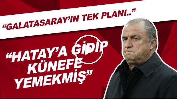 """'""""Galatasaray'ın tek planı Hatay'a gidip künefe yemekmiş"""""""
