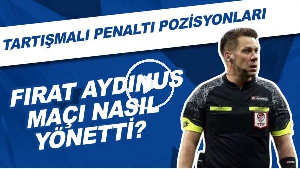 'Fırat Aydınus, Fenerbahçe - Kasımpaşa maçını nasıl yönetti? | Tartışmalı penaltı pozisyonları