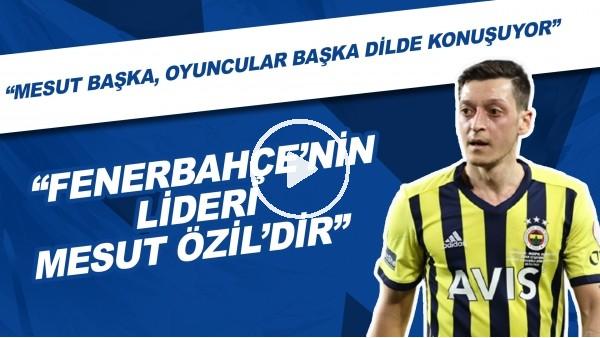 """'Senad Ok: """"Fenerbahçe'nin lideri Mesut Özil'dir. Mesut başka, oyuncular başka dilde konuşuyor."""""""
