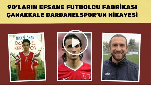 90'ların efsane futbolcu fabrikası Çanakkale Dardanelspor'un hikayesi