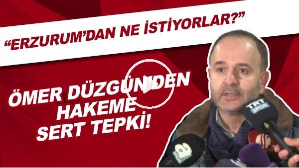 """'Erzurumspor Başkanı Ömer Düzgün'den hakeme sert tepki! """"Erzurum'dan ne istiyorlar?"""""""