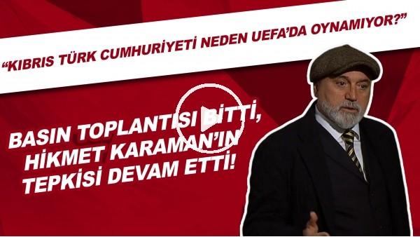 """'Hikmet Karaman'dan UEFA'ya tarihi tepki! """"Kıbrıs Türk Cumhuriyeti neden UEFA'da oynamıyor?"""""""
